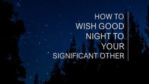How to Wish Good Night to Your Significant Other