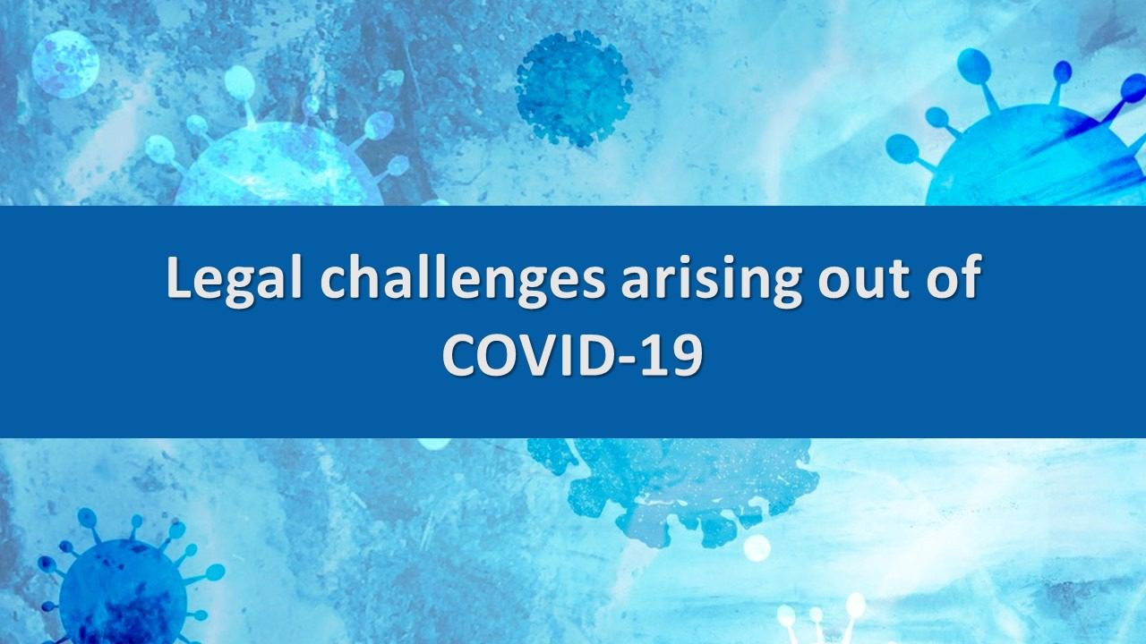 Legal Challenges Arising out of Covid-19 You'll Want to Know About
