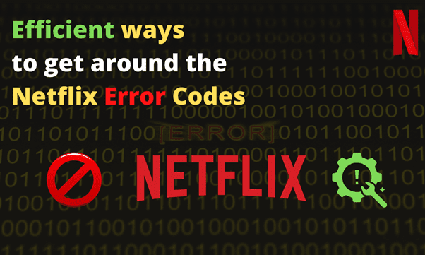 You are currently viewing Efficient Ways to Get Around the Netflix Error Codes