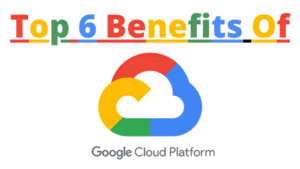 Read more about the article Top 6 Google Cloud Platform Benefits to Start Using Today