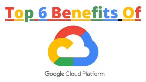 You are currently viewing Top 6 Google Cloud Platform Benefits to Start Using Today