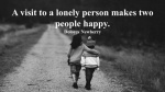 A visit to a lonely person makes two people happy